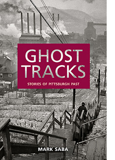Ghost Tracks: Stories of Pittsburgh Past